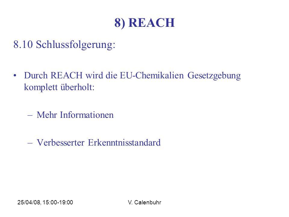 25/04/08, 15:00-19:00V. Calenbuhr 8) REACH 8.10 Schlussfolgerung: Durch REACH wird die EU-Chemikalien Gesetzgebung komplett überholt: –Mehr Informatio