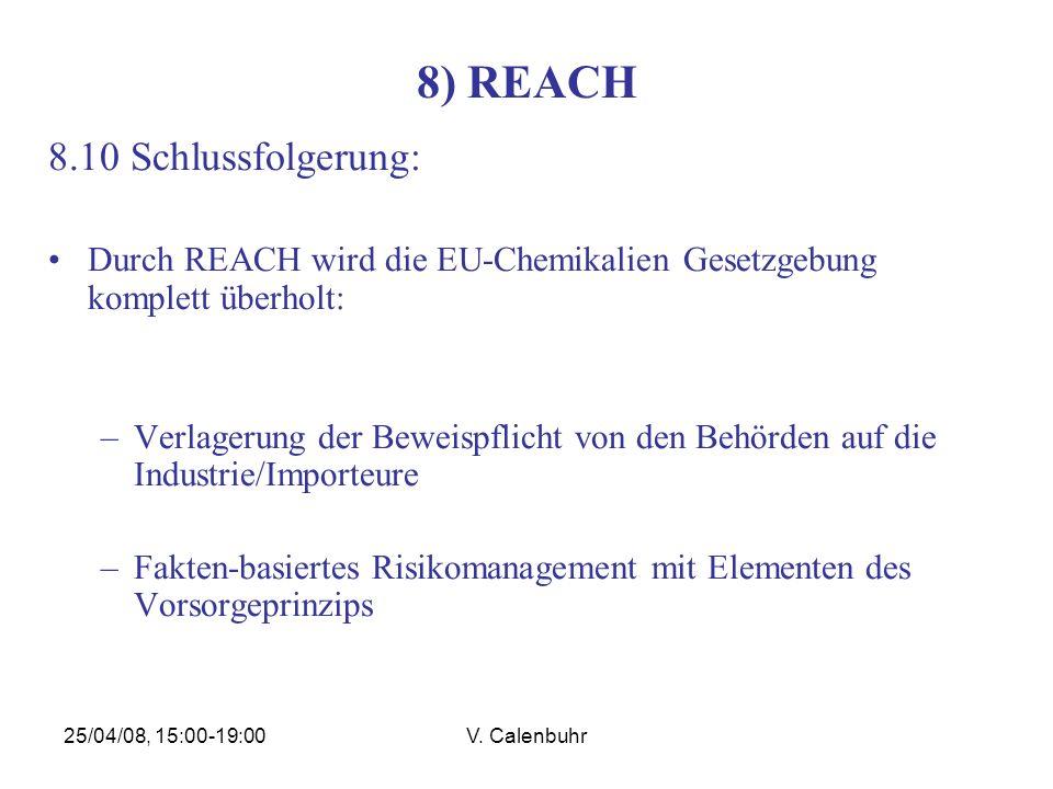 25/04/08, 15:00-19:00V. Calenbuhr 8) REACH 8.10 Schlussfolgerung: Durch REACH wird die EU-Chemikalien Gesetzgebung komplett überholt: –Verlagerung der