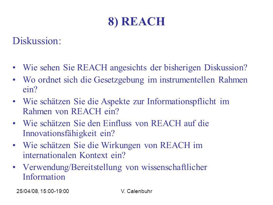 25/04/08, 15:00-19:00V. Calenbuhr 8) REACH Diskussion: Wie sehen Sie REACH angesichts der bisherigen Diskussion? Wo ordnet sich die Gesetzgebung im in
