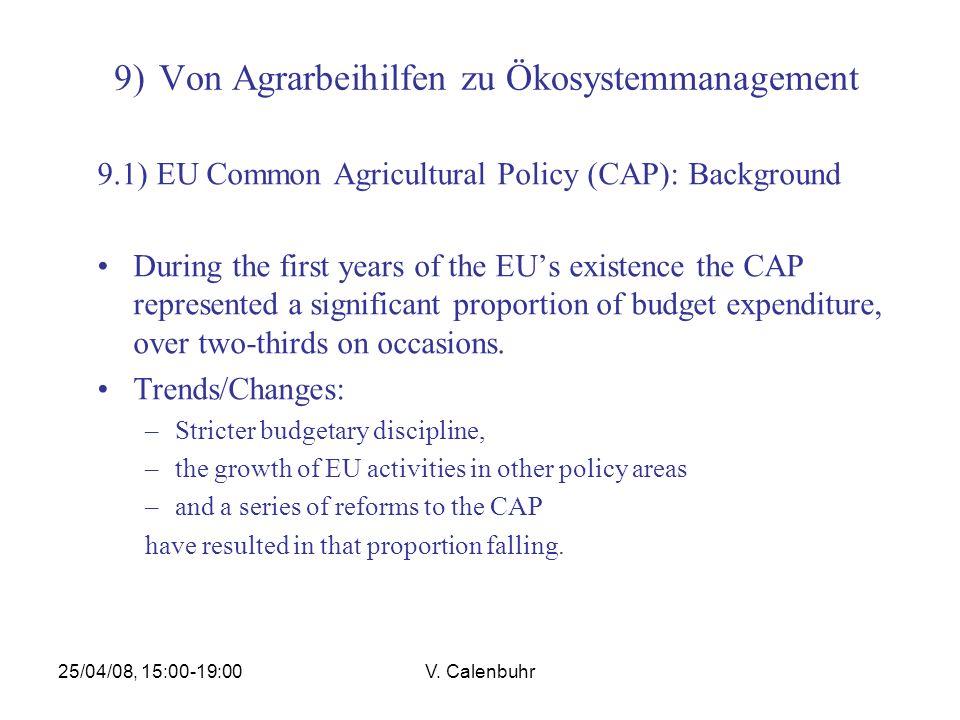 25/04/08, 15:00-19:00V. Calenbuhr 9) Von Agrarbeihilfen zu Ökosystemmanagement 9.1) EU Common Agricultural Policy (CAP): Background During the first y