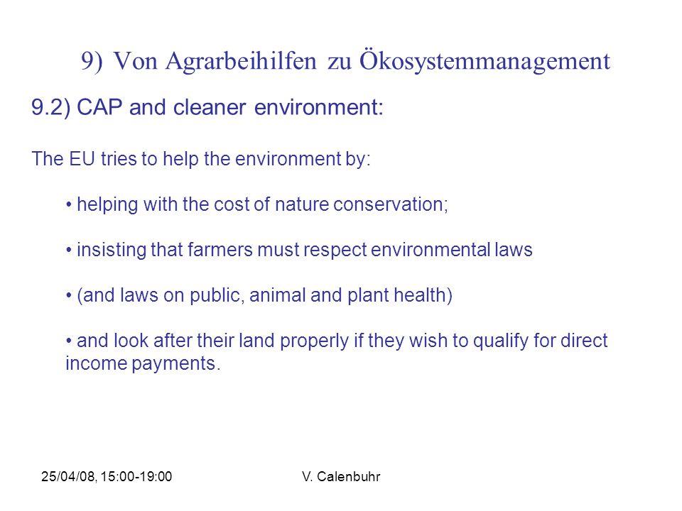 25/04/08, 15:00-19:00V. Calenbuhr 9) Von Agrarbeihilfen zu Ökosystemmanagement 9.2) CAP and cleaner environment: The EU tries to help the environment