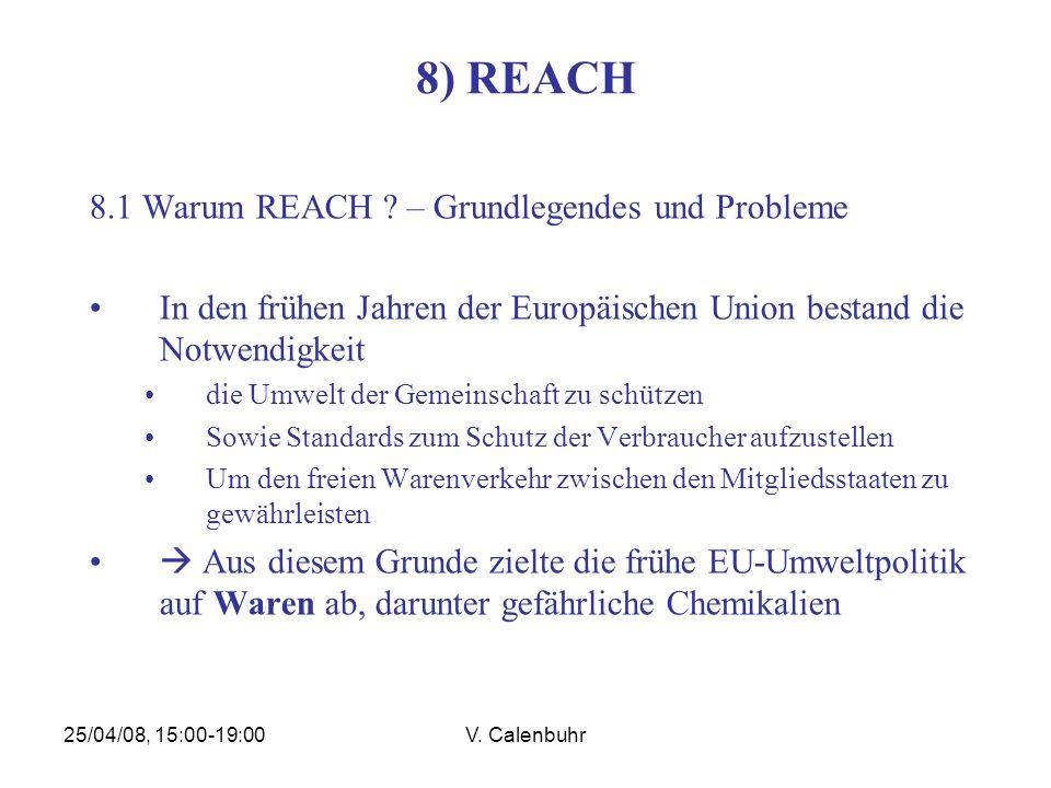 25/04/08, 15:00-19:00V. Calenbuhr 8) REACH 8.1 Warum REACH ? – Grundlegendes und Probleme In den frühen Jahren der Europäischen Union bestand die Notw