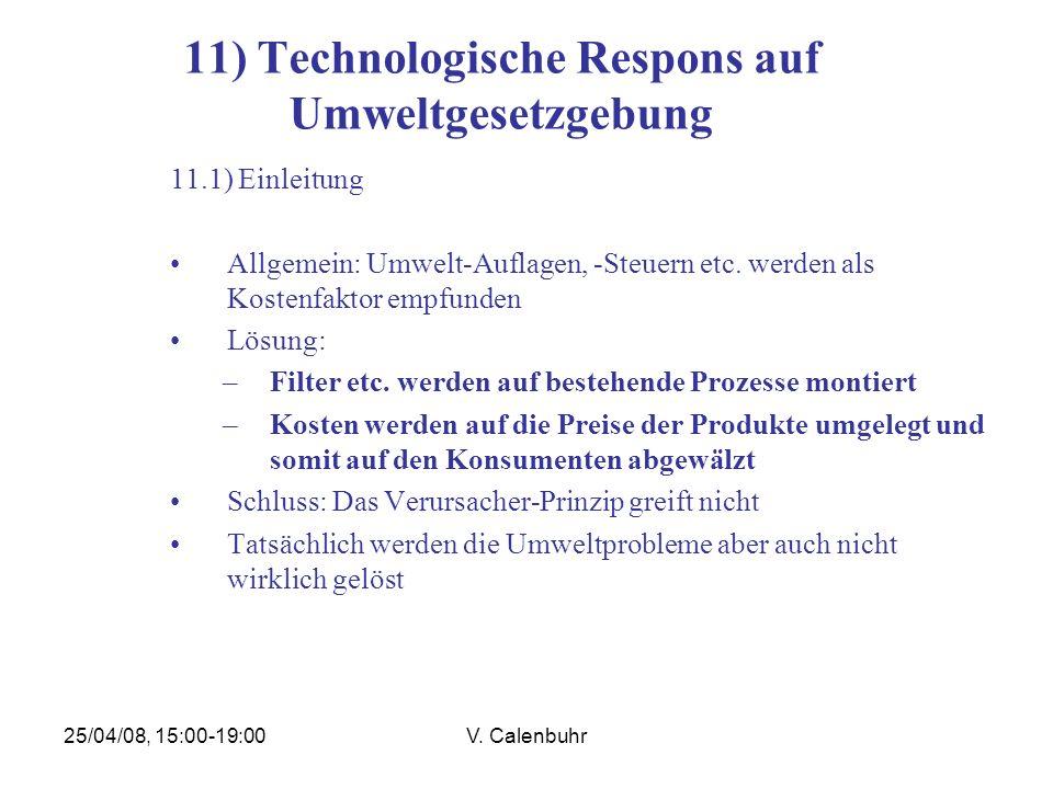 25/04/08, 15:00-19:00V. Calenbuhr 11) Technologische Respons auf Umweltgesetzgebung 11.1) Einleitung Allgemein: Umwelt-Auflagen, -Steuern etc. werden
