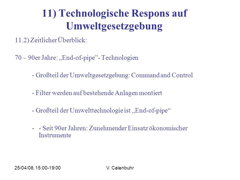 25/04/08, 15:00-19:00V. Calenbuhr 11) Technologische Respons auf Umweltgesetzgebung 11.2) Zeitlicher Überblick: 70 – 90er Jahre: End-of-pipe- Technolo