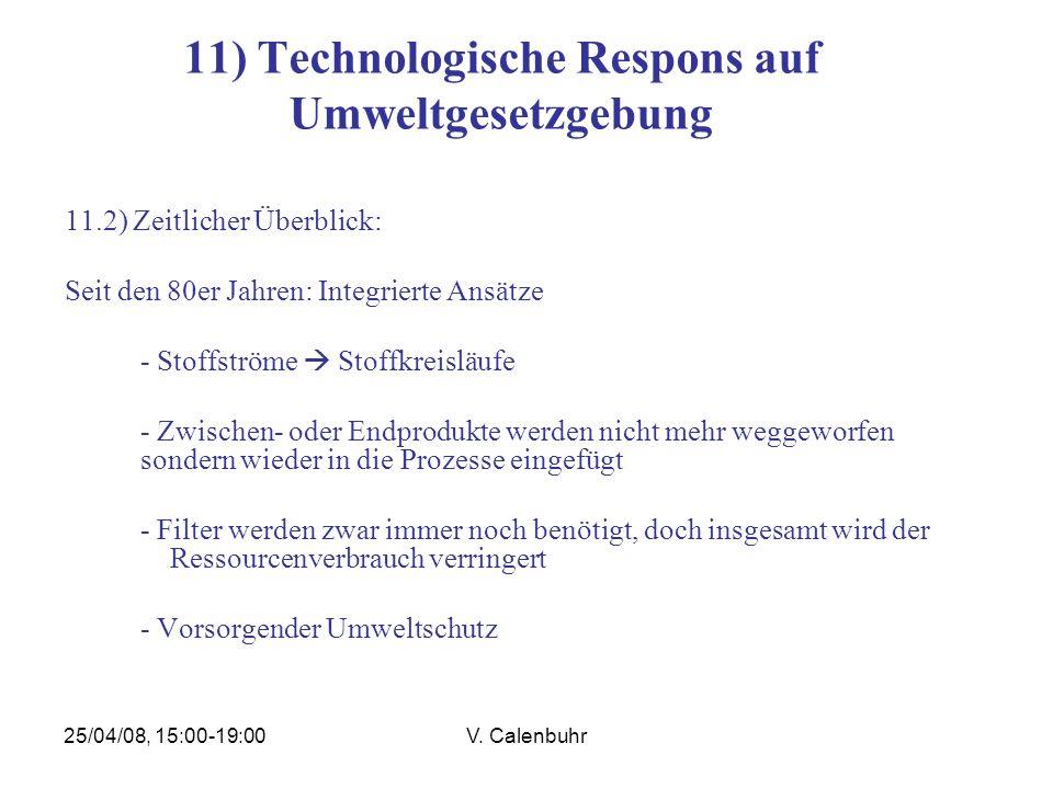25/04/08, 15:00-19:00V. Calenbuhr 11) Technologische Respons auf Umweltgesetzgebung 11.2) Zeitlicher Überblick: Seit den 80er Jahren: Integrierte Ansä