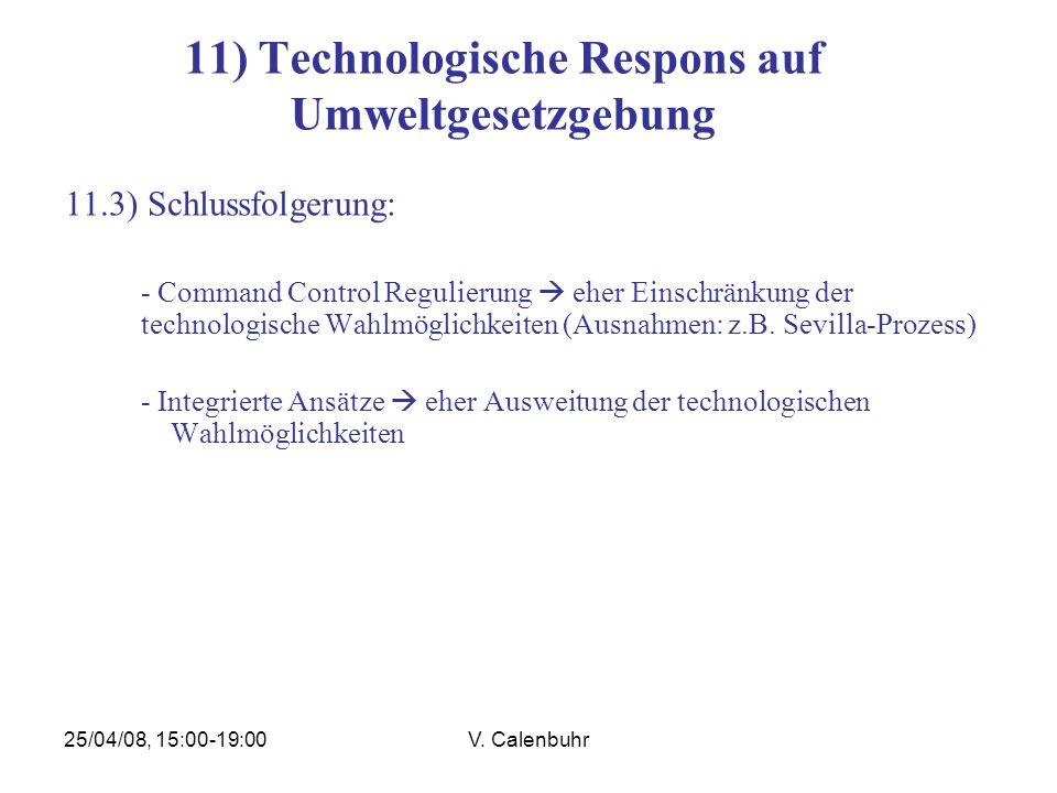 25/04/08, 15:00-19:00V. Calenbuhr 11) Technologische Respons auf Umweltgesetzgebung 11.3) Schlussfolgerung: - Command Control Regulierung eher Einschr