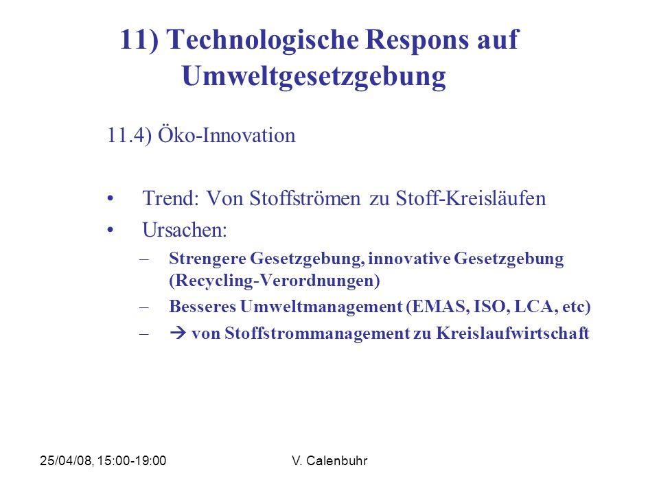25/04/08, 15:00-19:00V. Calenbuhr 11) Technologische Respons auf Umweltgesetzgebung 11.4) Öko-Innovation Trend: Von Stoffströmen zu Stoff-Kreisläufen
