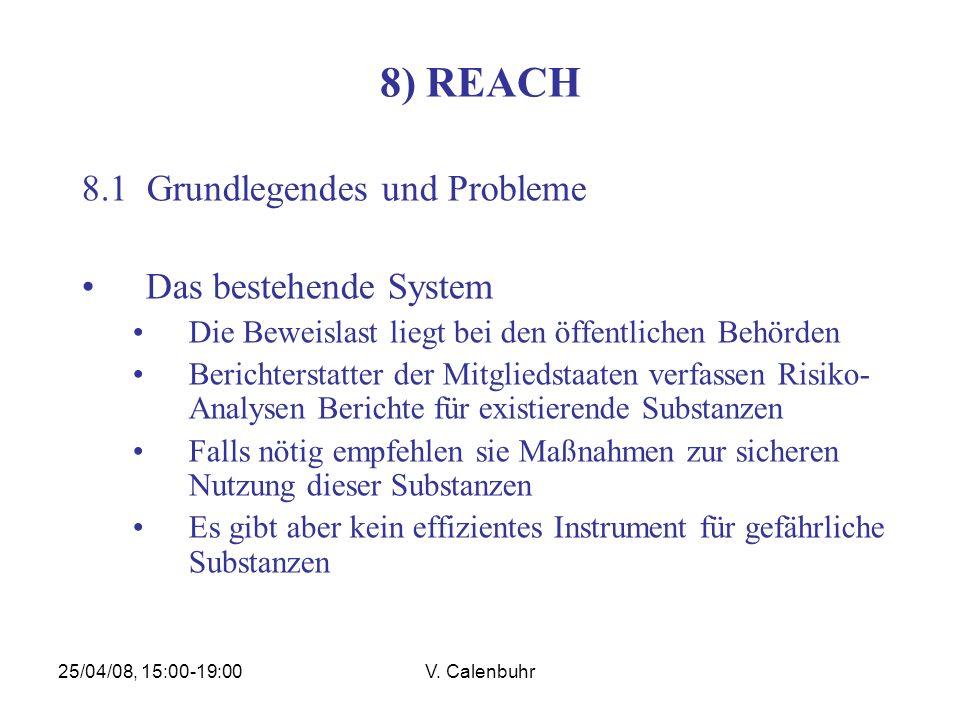 25/04/08, 15:00-19:00V. Calenbuhr 8) REACH 8.1 Grundlegendes und Probleme Das bestehende System Die Beweislast liegt bei den öffentlichen Behörden Ber