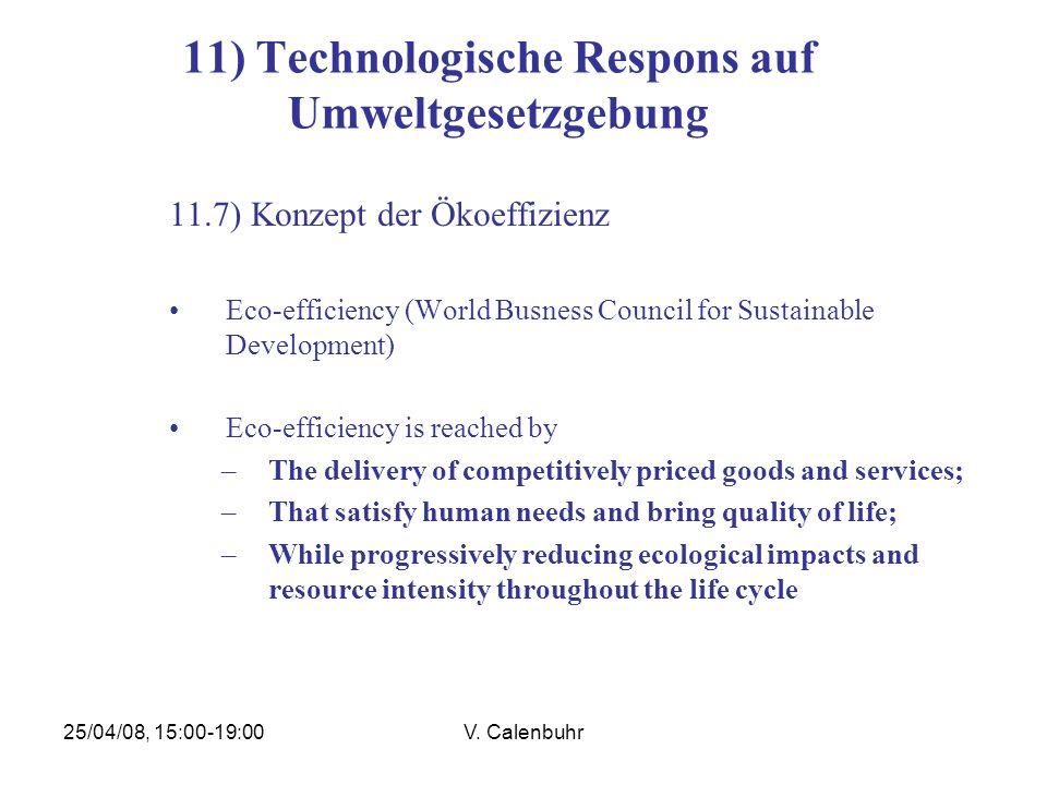 25/04/08, 15:00-19:00V. Calenbuhr 11) Technologische Respons auf Umweltgesetzgebung 11.7) Konzept der Ökoeffizienz Eco-efficiency (World Busness Counc