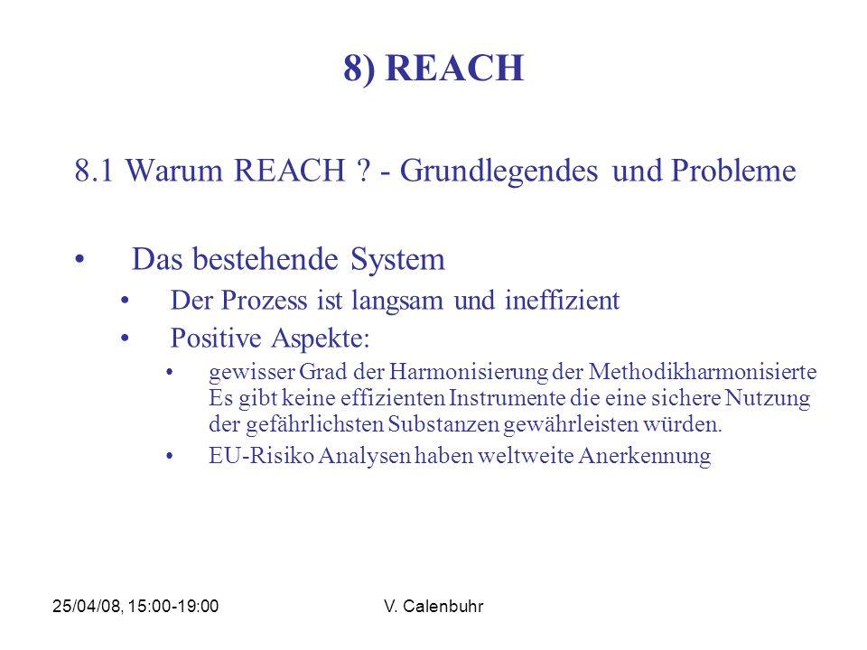 25/04/08, 15:00-19:00V. Calenbuhr 8) REACH 8.1 Warum REACH ? - Grundlegendes und Probleme Das bestehende System Der Prozess ist langsam und ineffizien