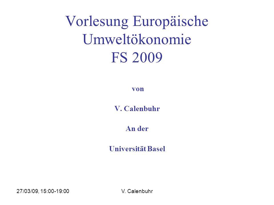 27/03/09, 15:00-19:00V. Calenbuhr Vorlesung Europäische Umweltökonomie FS 2009 von V. Calenbuhr An der Universität Basel