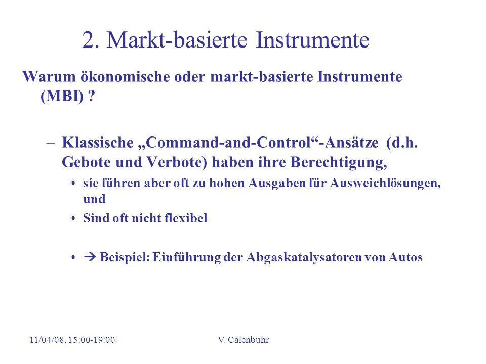 11/04/08, 15:00-19:00V. Calenbuhr 2. Markt-basierte Instrumente Warum ökonomische oder markt-basierte Instrumente (MBI) ? –Klassische Command-and-Cont