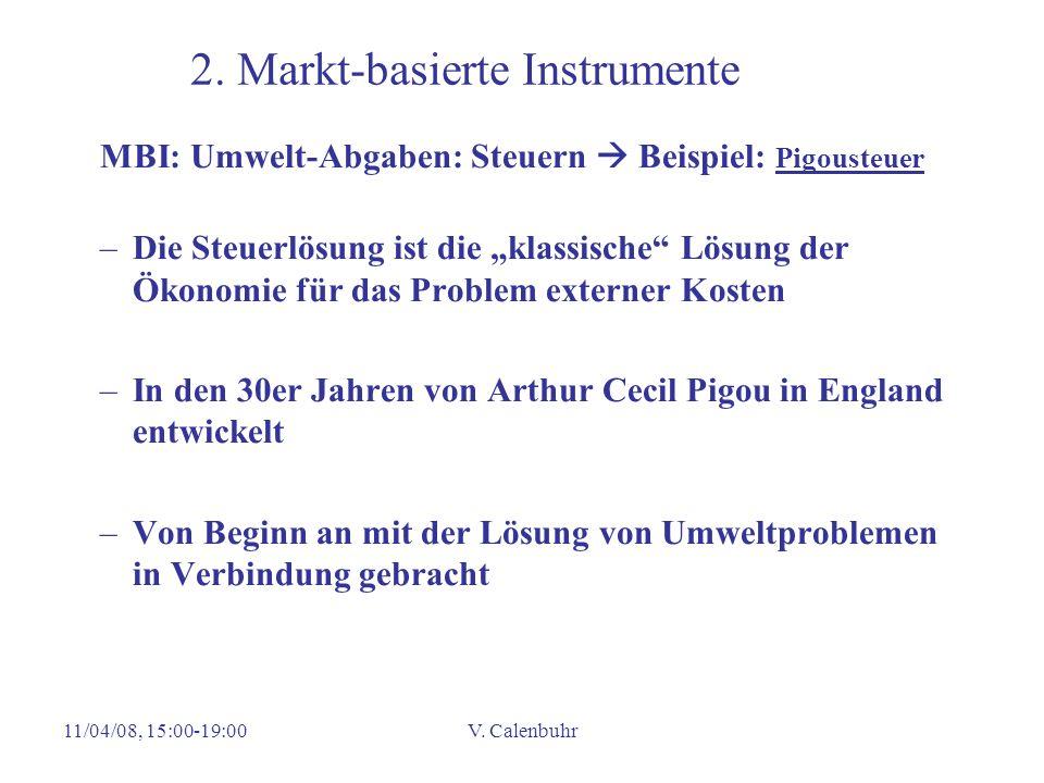 11/04/08, 15:00-19:00V. Calenbuhr 2. Markt-basierte Instrumente MBI: Umwelt-Abgaben: Steuern Beispiel: Pigousteuer –Die Steuerlösung ist die klassisch