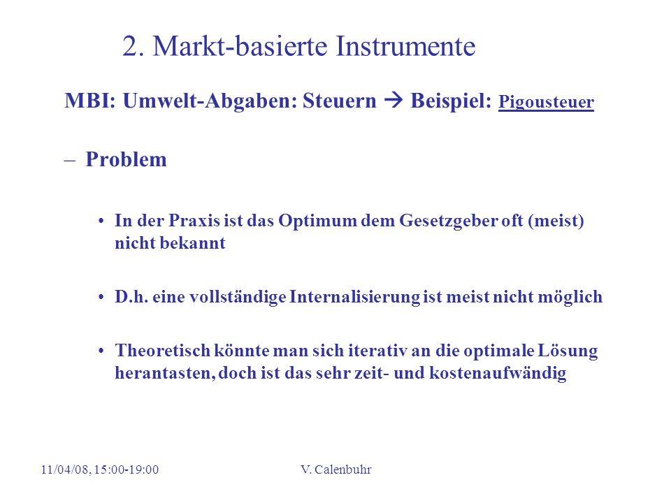11/04/08, 15:00-19:00V. Calenbuhr 2. Markt-basierte Instrumente MBI: Umwelt-Abgaben: Steuern Beispiel: Pigousteuer –Problem In der Praxis ist das Opti