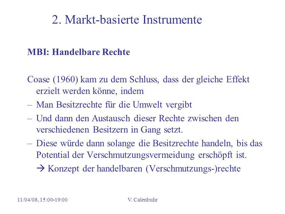 11/04/08, 15:00-19:00V. Calenbuhr 2. Markt-basierte Instrumente MBI: Handelbare Rechte Coase (1960) kam zu dem Schluss, dass der gleiche Effekt erziel