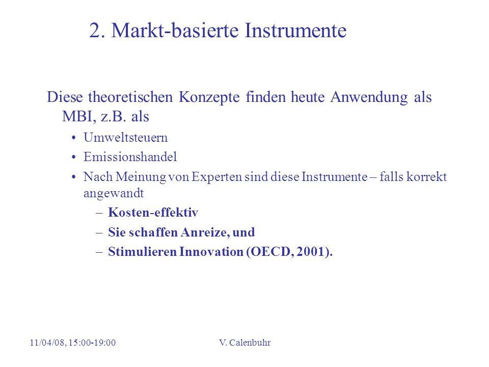 11/04/08, 15:00-19:00V. Calenbuhr 2. Markt-basierte Instrumente Diese theoretischen Konzepte finden heute Anwendung als MBI, z.B. als Umweltsteuern Em