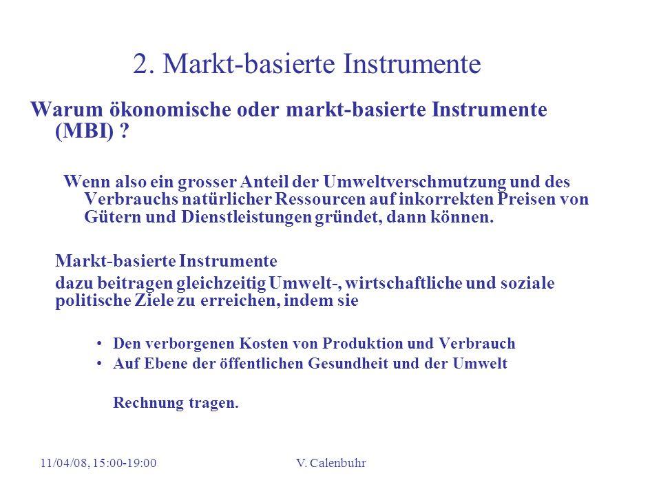 11/04/08, 15:00-19:00V. Calenbuhr 2. Markt-basierte Instrumente Warum ökonomische oder markt-basierte Instrumente (MBI) ? Wenn also ein grosser Anteil