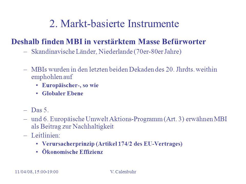11/04/08, 15:00-19:00V. Calenbuhr 2. Markt-basierte Instrumente Deshalb finden MBI in verstärktem Masse Befürworter –Skandinavische Länder, Niederland