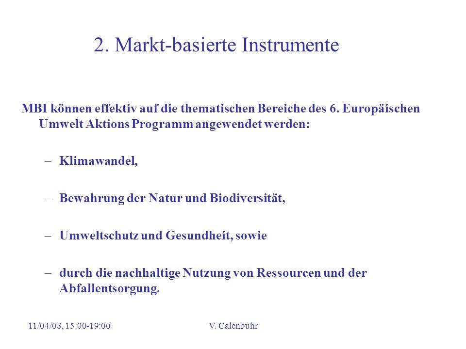 11/04/08, 15:00-19:00V. Calenbuhr 2. Markt-basierte Instrumente MBI können effektiv auf die thematischen Bereiche des 6. Europäischen Umwelt Aktions P