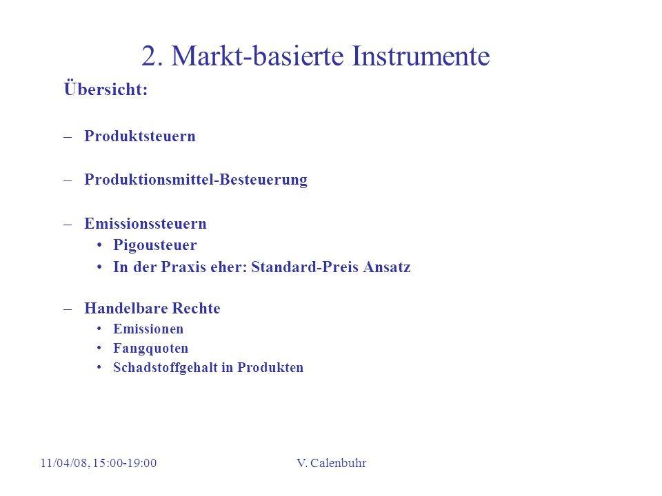 11/04/08, 15:00-19:00V. Calenbuhr 2. Markt-basierte Instrumente Übersicht: –Produktsteuern –Produktionsmittel-Besteuerung –Emissionssteuern Pigousteue