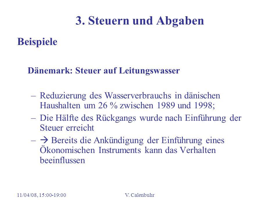 11/04/08, 15:00-19:00V. Calenbuhr 3. Steuern und Abgaben Beispiele Dänemark: Steuer auf Leitungswasser –Reduzierung des Wasserverbrauchs in dänischen