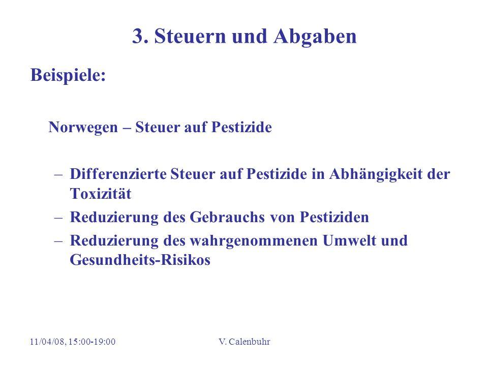 11/04/08, 15:00-19:00V. Calenbuhr 3. Steuern und Abgaben Beispiele: Norwegen – Steuer auf Pestizide –Differenzierte Steuer auf Pestizide in Abhängigke