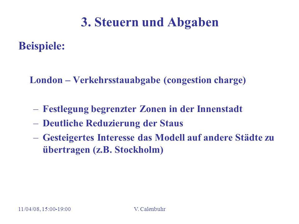11/04/08, 15:00-19:00V. Calenbuhr 3. Steuern und Abgaben Beispiele: London – Verkehrsstauabgabe (congestion charge) –Festlegung begrenzter Zonen in de