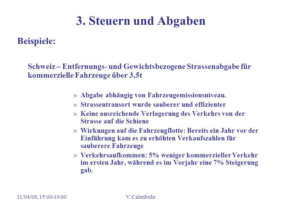 11/04/08, 15:00-19:00V. Calenbuhr 3. Steuern und Abgaben Beispiele: Schweiz – Entfernungs- und Gewichtsbezogene Strassenabgabe für kommerzielle Fahrze