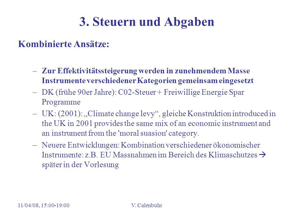 11/04/08, 15:00-19:00V. Calenbuhr 3. Steuern und Abgaben Kombinierte Ansätze: –Zur Effektivitätssteigerung werden in zunehmendem Masse Instrumente ver