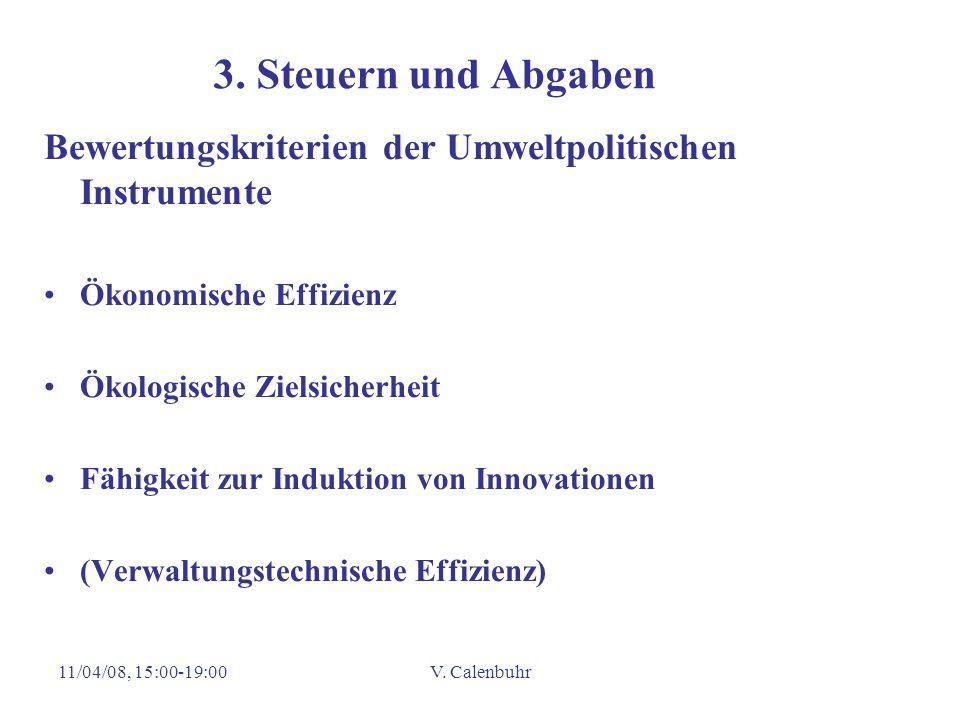 11/04/08, 15:00-19:00V. Calenbuhr 3. Steuern und Abgaben Bewertungskriterien der Umweltpolitischen Instrumente Ökonomische Effizienz Ökologische Ziels