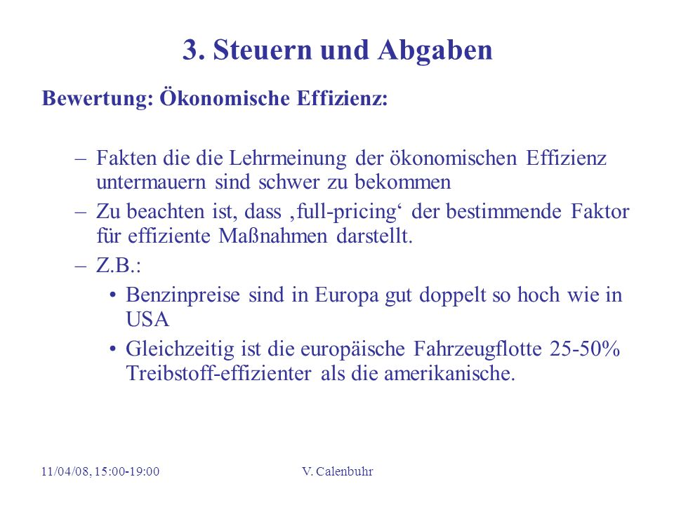 11/04/08, 15:00-19:00V. Calenbuhr 3. Steuern und Abgaben Bewertung: Ökonomische Effizienz: –Fakten die die Lehrmeinung der ökonomischen Effizienz unte