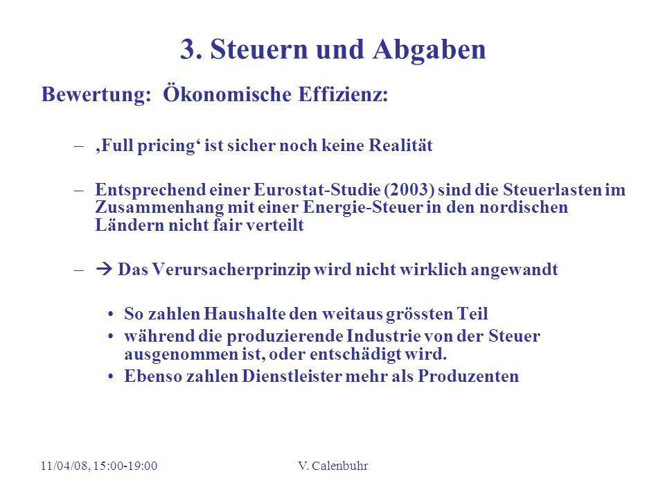 11/04/08, 15:00-19:00V. Calenbuhr 3. Steuern und Abgaben Bewertung: Ökonomische Effizienz: –Full pricing ist sicher noch keine Realität –Entsprechend