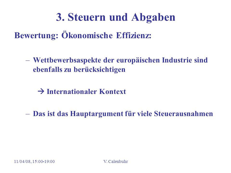 11/04/08, 15:00-19:00V. Calenbuhr 3. Steuern und Abgaben Bewertung: Ökonomische Effizienz: –Wettbewerbsaspekte der europäischen Industrie sind ebenfal