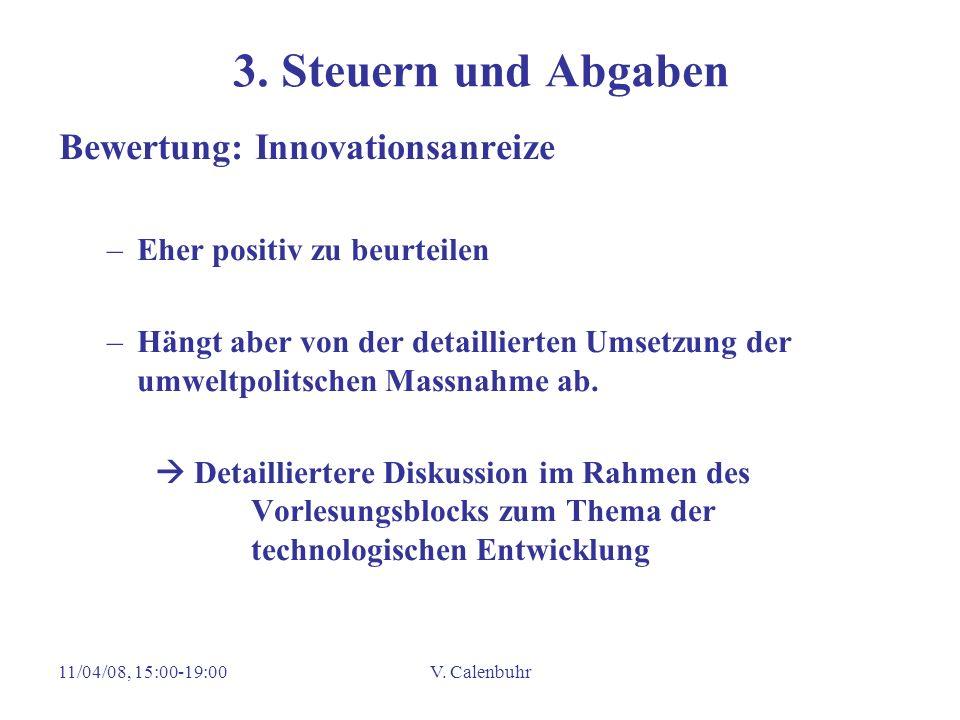 11/04/08, 15:00-19:00V. Calenbuhr 3. Steuern und Abgaben Bewertung: Innovationsanreize –Eher positiv zu beurteilen –Hängt aber von der detaillierten U