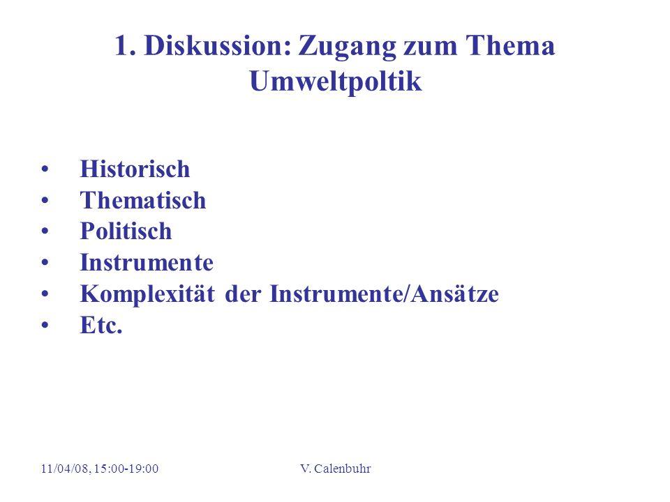 11/04/08, 15:00-19:00V. Calenbuhr 1. Diskussion: Zugang zum Thema Umweltpoltik Historisch Thematisch Politisch Instrumente Komplexität der Instrumente