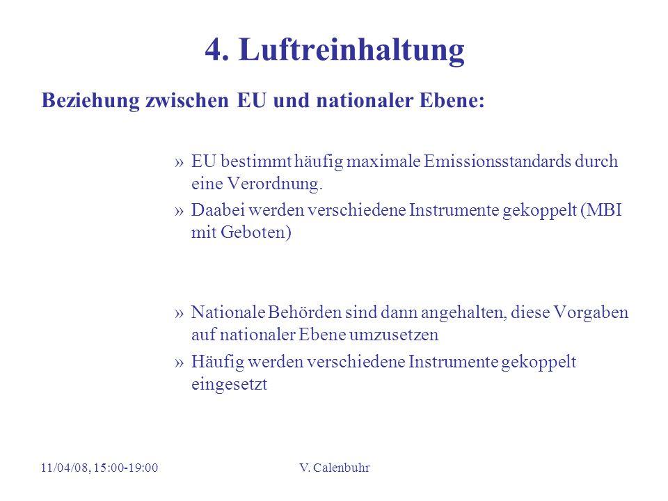 11/04/08, 15:00-19:00V. Calenbuhr 4. Luftreinhaltung Beziehung zwischen EU und nationaler Ebene: »EU bestimmt häufig maximale Emissionsstandards durch