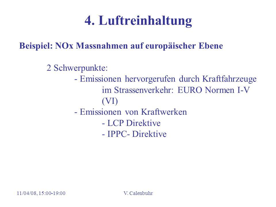 11/04/08, 15:00-19:00V. Calenbuhr 4. Luftreinhaltung Beispiel: NOx Massnahmen auf europäischer Ebene 2 Schwerpunkte: - Emissionen hervorgerufen durch