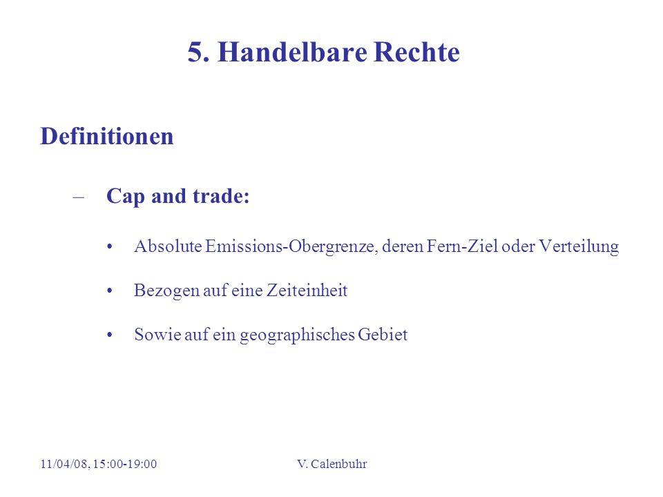 11/04/08, 15:00-19:00V. Calenbuhr 5. Handelbare Rechte Definitionen –Cap and trade: Absolute Emissions-Obergrenze, deren Fern-Ziel oder Verteilung Bez