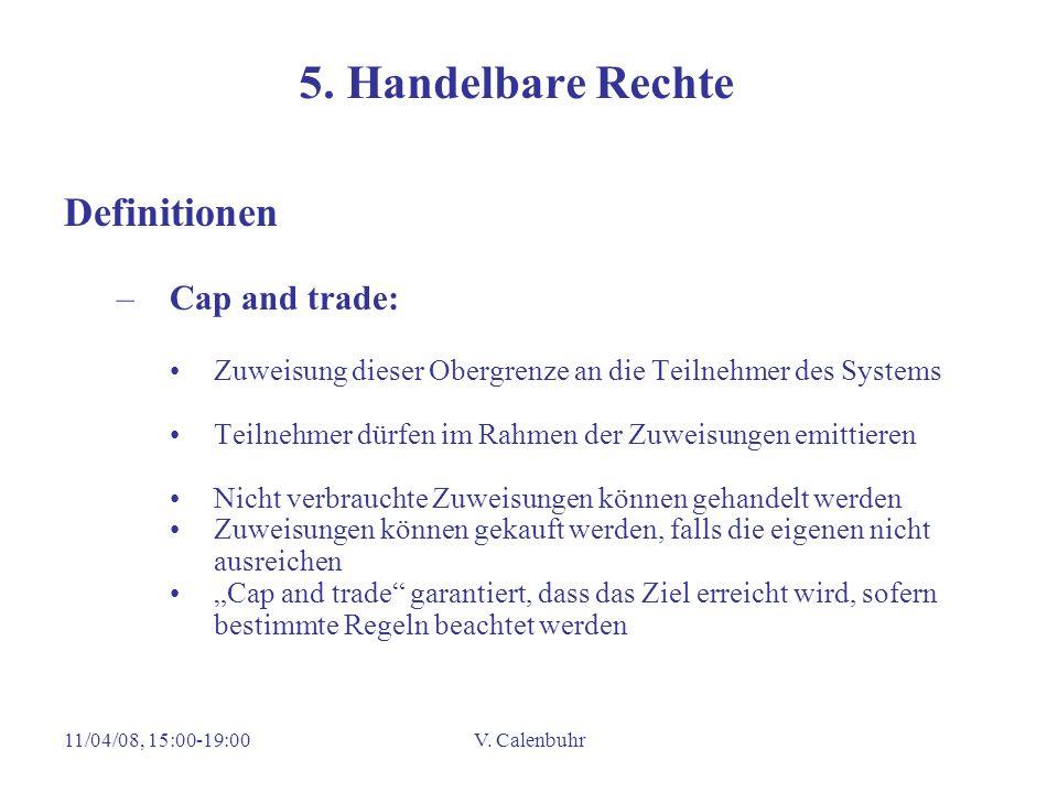 11/04/08, 15:00-19:00V. Calenbuhr 5. Handelbare Rechte Definitionen –Cap and trade: Zuweisung dieser Obergrenze an die Teilnehmer des Systems Teilnehm