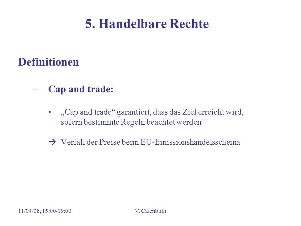 11/04/08, 15:00-19:00V. Calenbuhr 5. Handelbare Rechte Definitionen –Cap and trade: Cap and trade garantiert, dass das Ziel erreicht wird, sofern best