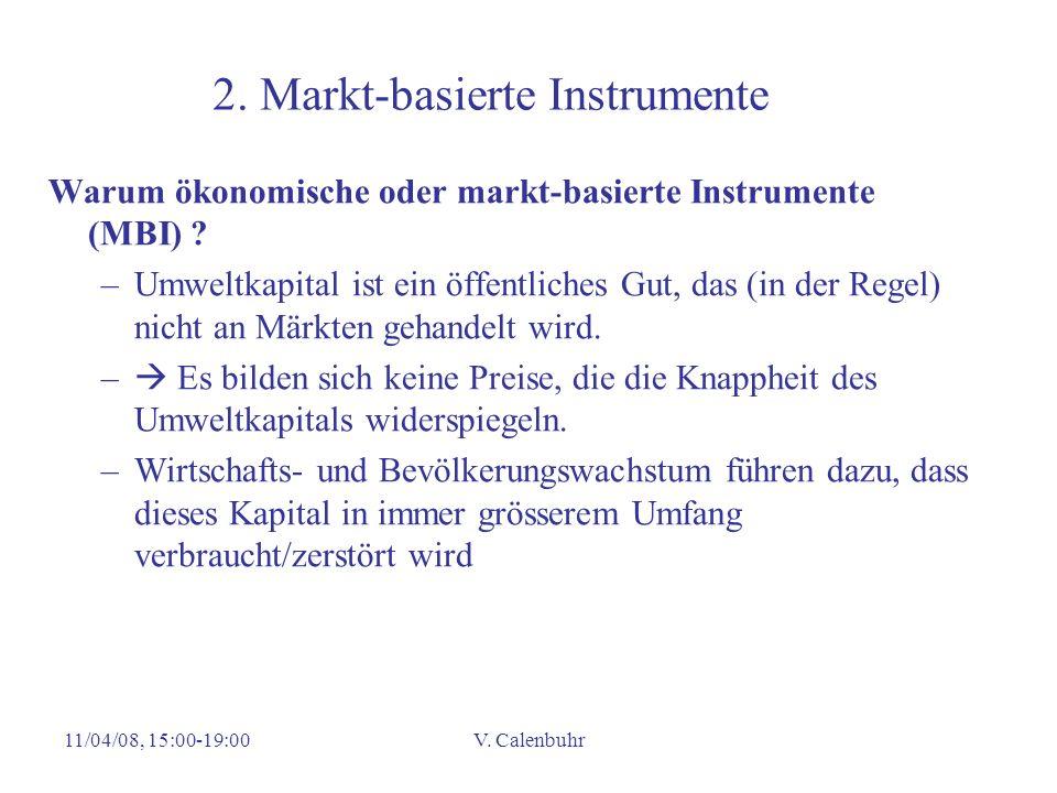 11/04/08, 15:00-19:00V. Calenbuhr 2. Markt-basierte Instrumente Warum ökonomische oder markt-basierte Instrumente (MBI) ? –Umweltkapital ist ein öffen