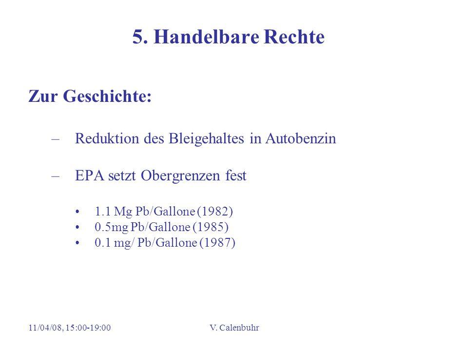 11/04/08, 15:00-19:00V. Calenbuhr 5. Handelbare Rechte Zur Geschichte: –Reduktion des Bleigehaltes in Autobenzin –EPA setzt Obergrenzen fest 1.1 Mg Pb