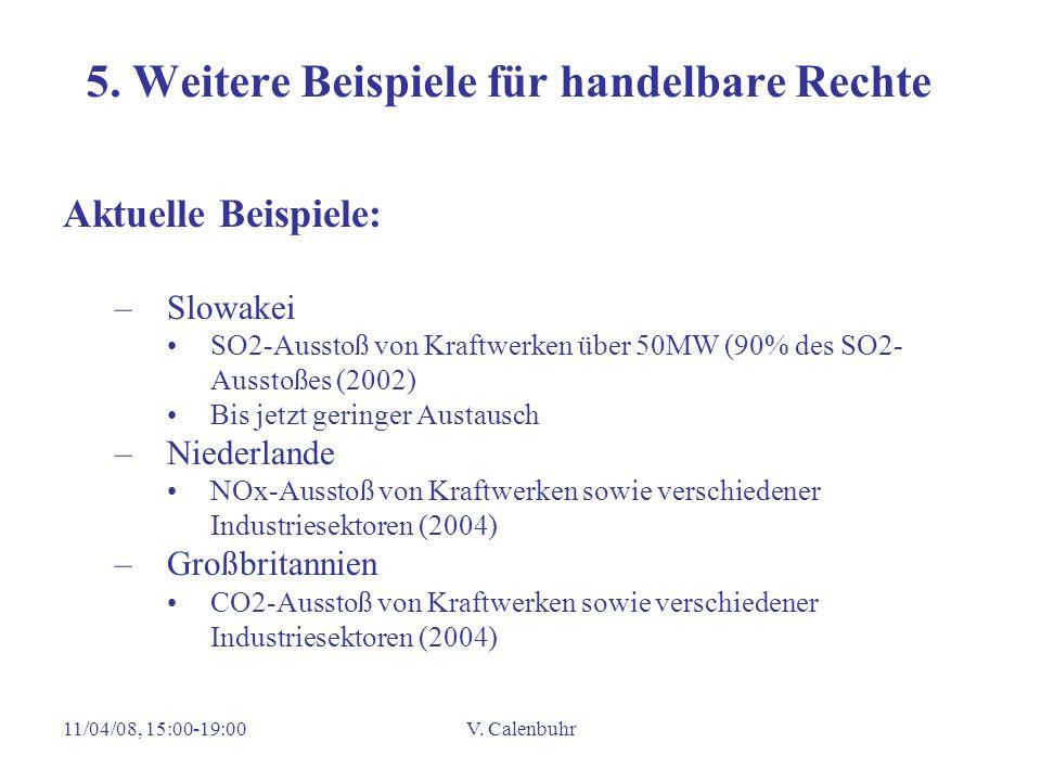 11/04/08, 15:00-19:00V. Calenbuhr 5. Weitere Beispiele für handelbare Rechte Aktuelle Beispiele: –Slowakei SO2-Ausstoß von Kraftwerken über 50MW (90%