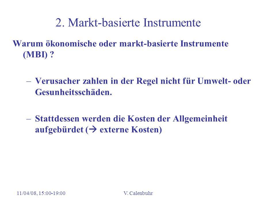 11/04/08, 15:00-19:00V. Calenbuhr 2. Markt-basierte Instrumente Warum ökonomische oder markt-basierte Instrumente (MBI) ? –Verusacher zahlen in der Re