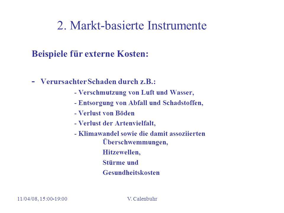 11/04/08, 15:00-19:00V. Calenbuhr 2. Markt-basierte Instrumente Beispiele für externe Kosten: - Verursachter Schaden durch z.B.: - Verschmutzung von L