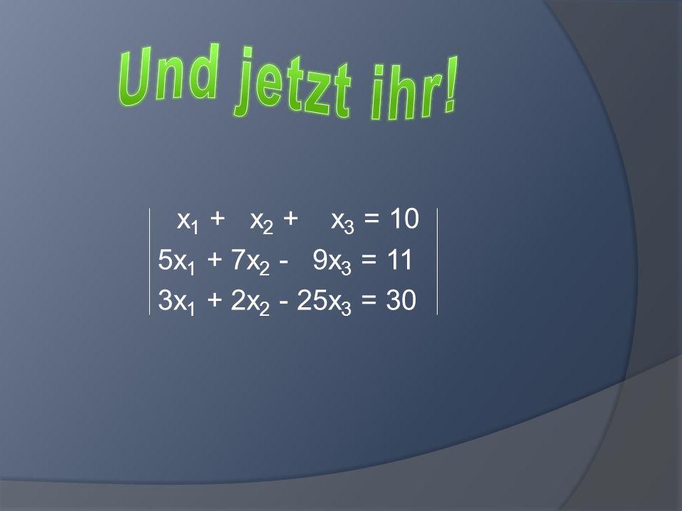 x 1 + x 2 + x 3 = 10 5x 1 + 7x 2 - 9x 3 = 11 3x 1 + 2x 2 - 25x 3 = 30