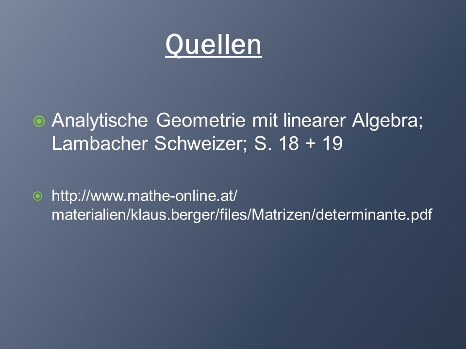 Quellen Analytische Geometrie mit linearer Algebra; Lambacher Schweizer; S. 18 + 19 http://www.mathe-online.at/ materialien/klaus.berger/files/Matrize