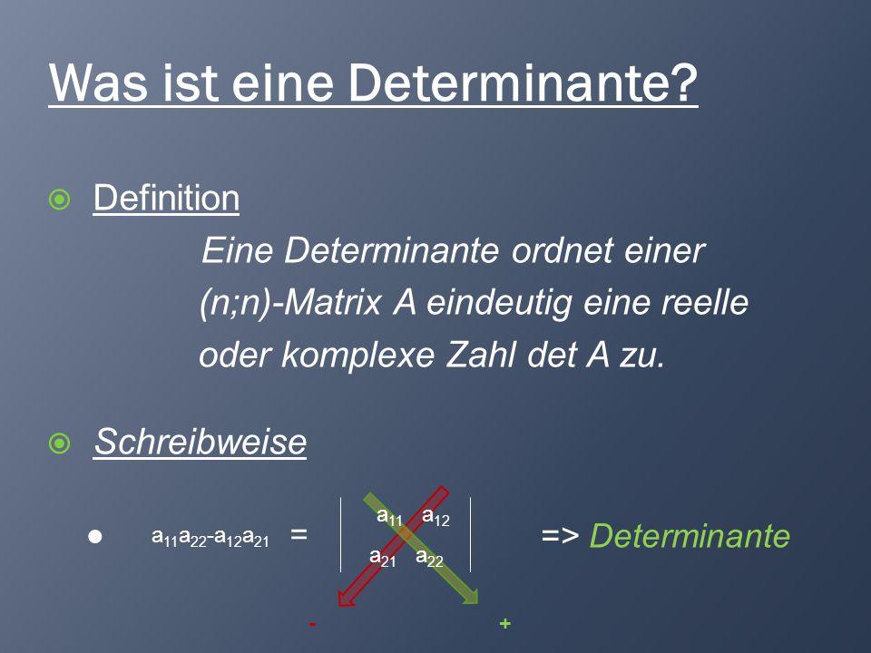 Was ist eine Determinante? Definition Eine Determinante ordnet einer (n;n)-Matrix A eindeutig eine reelle oder komplexe Zahl det A zu. Schreibweise =