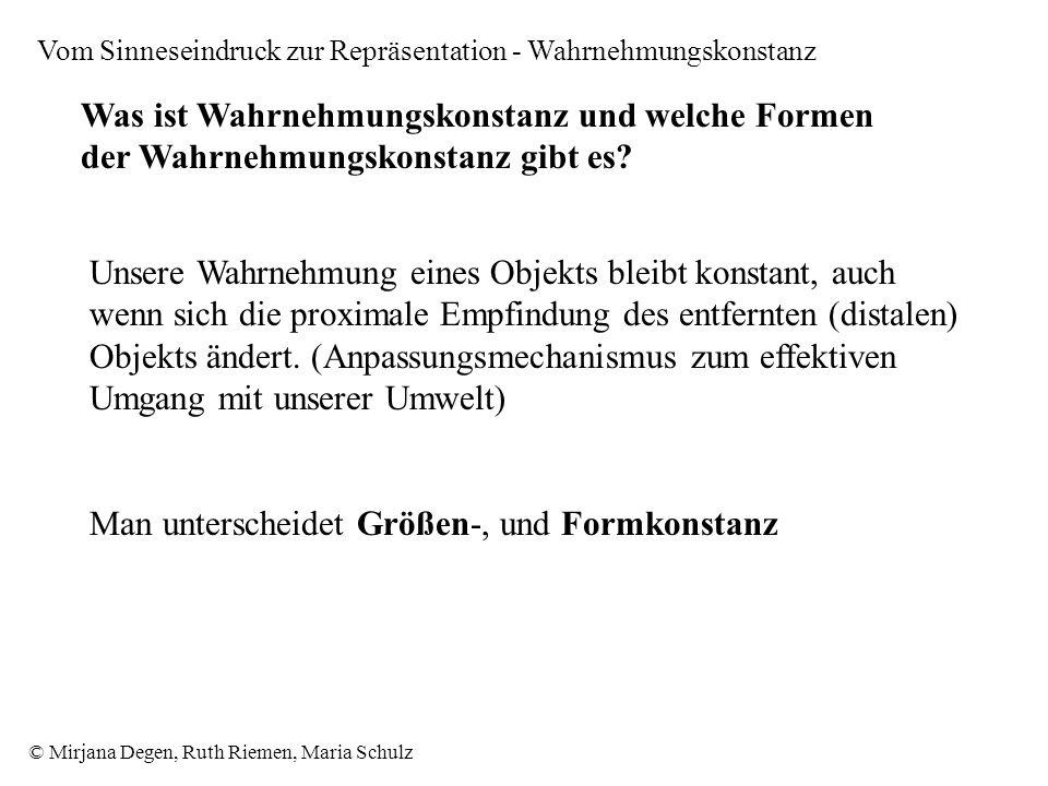 © Mirjana Degen, Ruth Riemen, Maria Schulz Vom Sinneseindruck zur Repräsentation - Wahrnehmungskonstanz Was ist Wahrnehmungskonstanz und welche Formen der Wahrnehmungskonstanz gibt es.