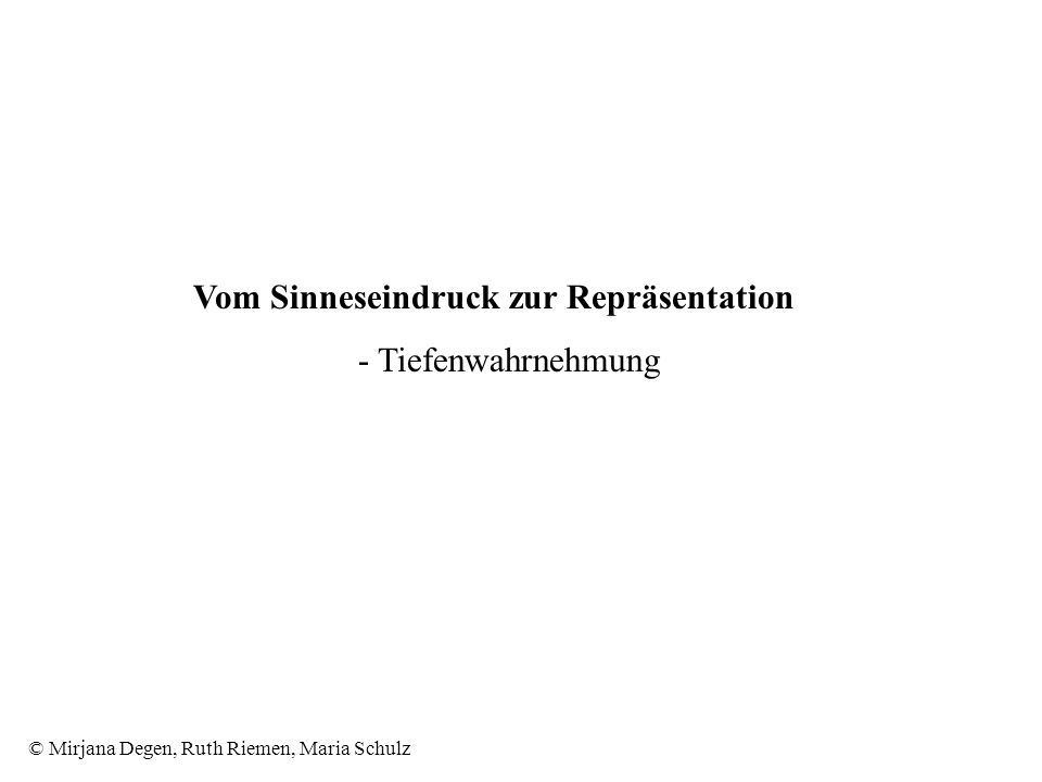 © Mirjana Degen, Ruth Riemen, Maria Schulz Vom Sinneseindruck zur Repräsentation - Tiefenwahrnehmung